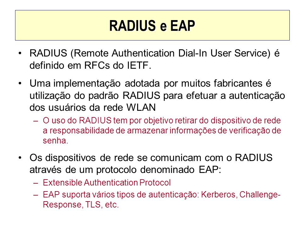 RADIUS e EAP RADIUS (Remote Authentication Dial-In User Service) é definido em RFCs do IETF.