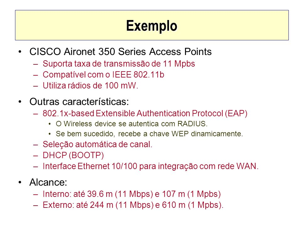 Exemplo CISCO Aironet 350 Series Access Points Outras características:
