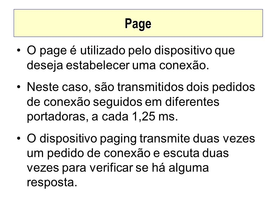 PageO page é utilizado pelo dispositivo que deseja estabelecer uma conexão.