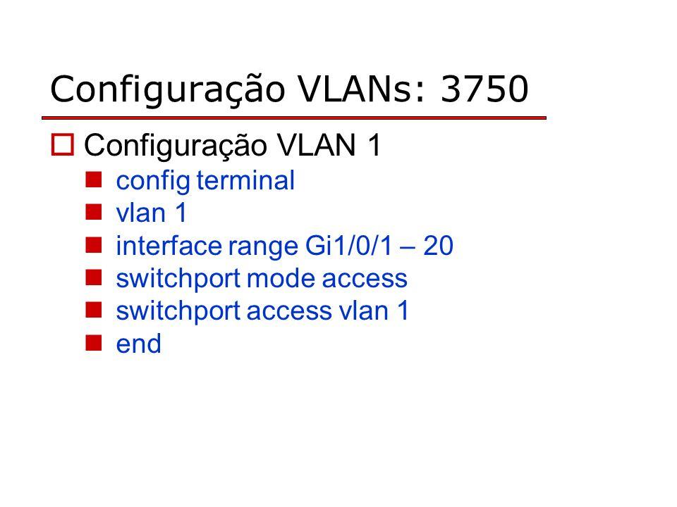 Configuração VLANs: 3750 Configuração VLAN 1 config terminal vlan 1