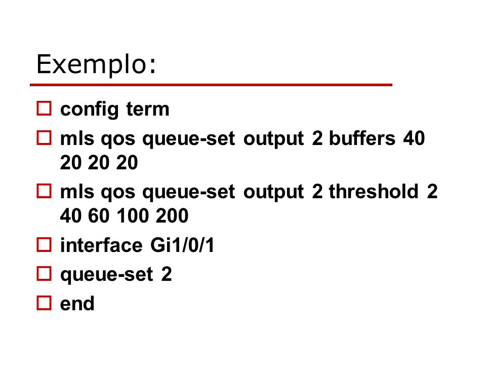 Exemplo: config term mls qos queue-set output 2 buffers 40 20 20 20