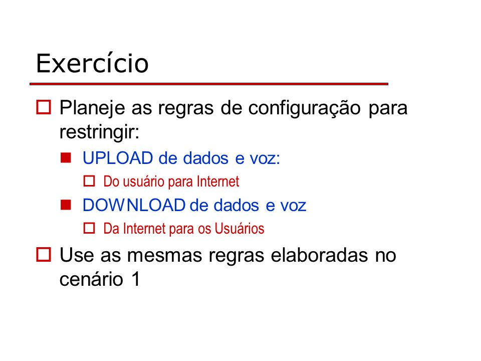 Exercício Planeje as regras de configuração para restringir: