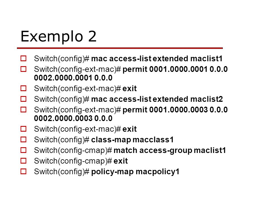 Exemplo 2 Switch(config)# mac access-list extended maclist1