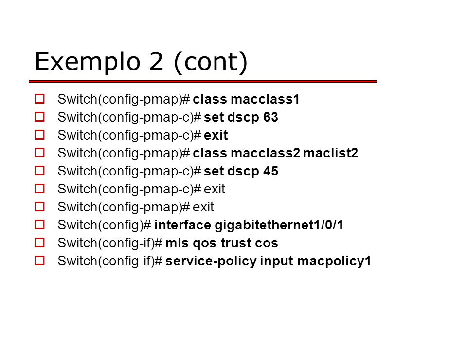 Exemplo 2 (cont) Switch(config-pmap)# class macclass1