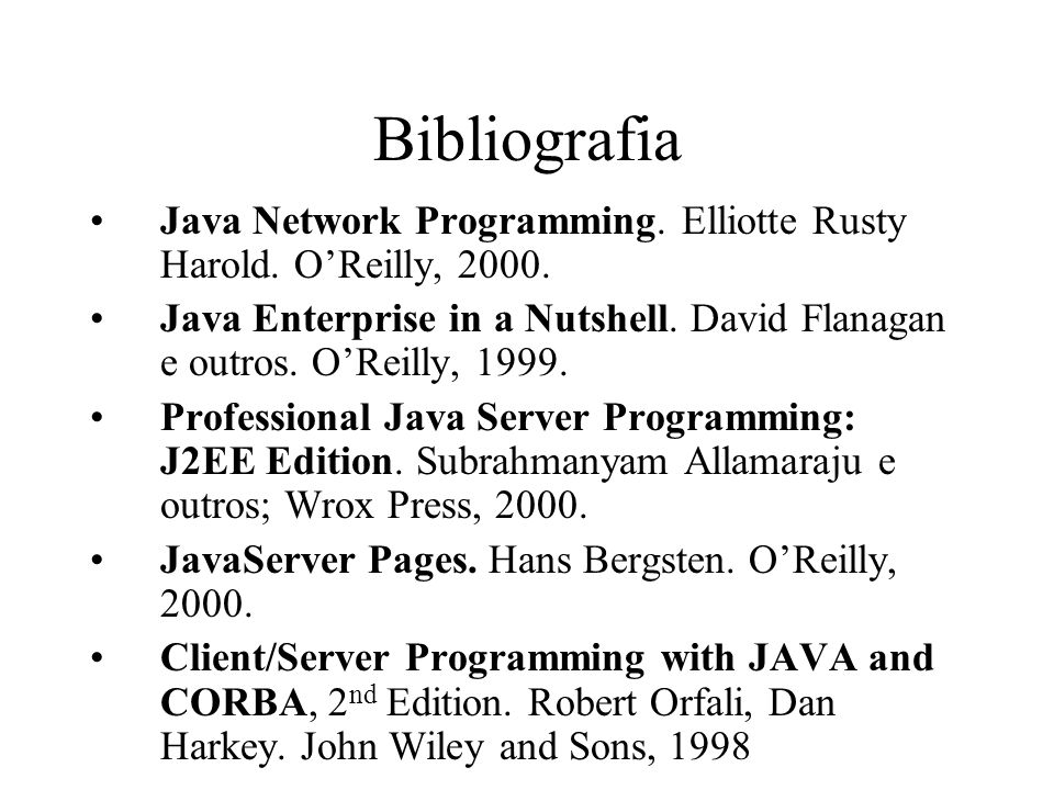 Bibliografia Java Network Programming. Elliotte Rusty Harold. O'Reilly, 2000.