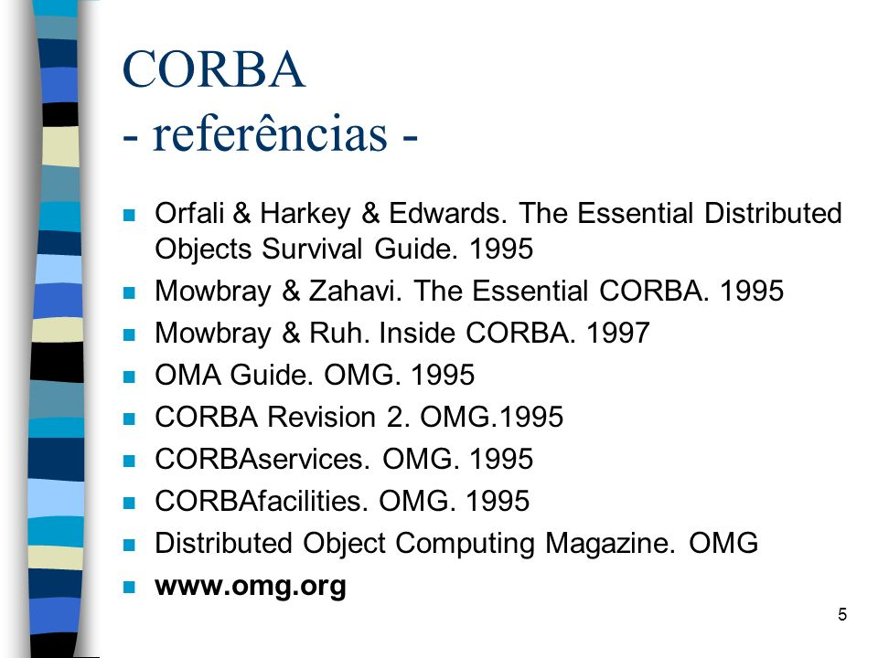 CORBA - referências - Orfali & Harkey & Edwards. The Essential Distributed Objects Survival Guide. 1995.