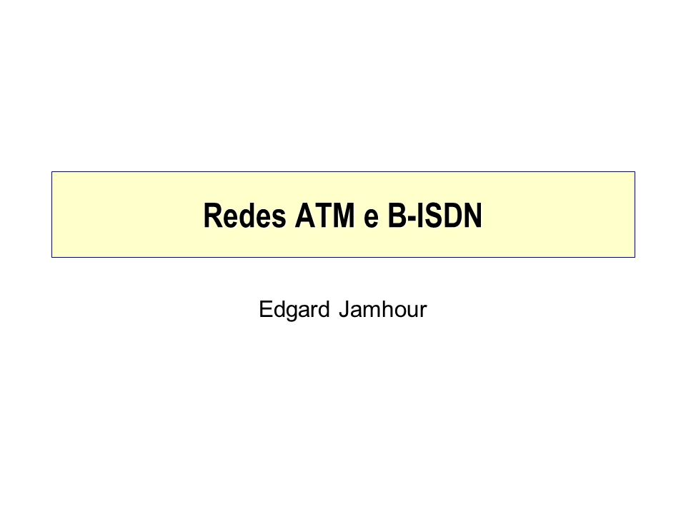 Redes ATM e B-ISDN Edgard Jamhour