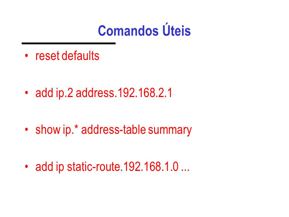 Comandos Úteis reset defaults add ip.2 address.192.168.2.1