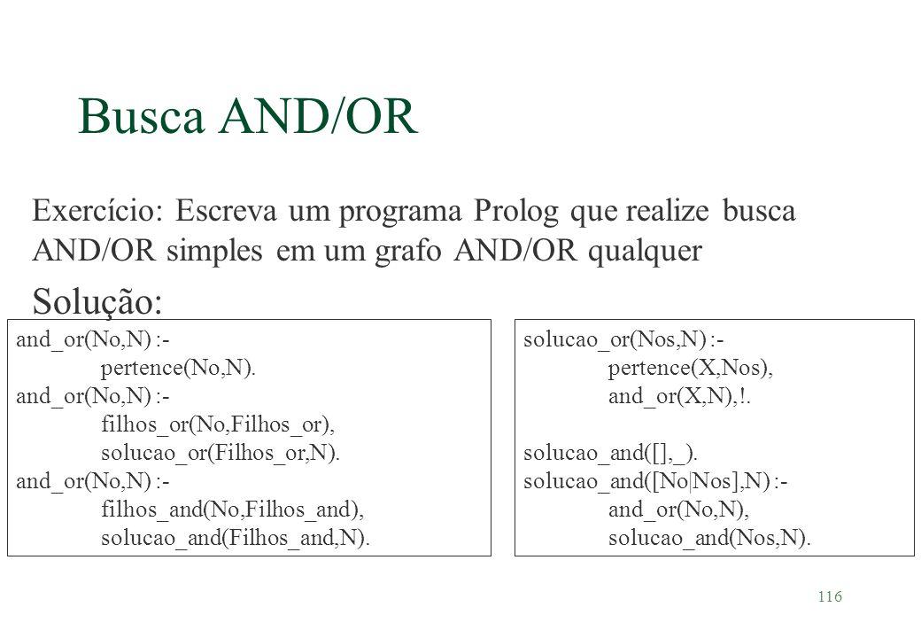 Busca AND/OR Exercício: Escreva um programa Prolog que realize busca AND/OR simples em um grafo AND/OR qualquer.
