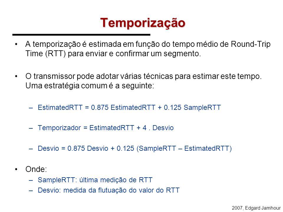 Temporização A temporização é estimada em função do tempo médio de Round-Trip Time (RTT) para enviar e confirmar um segmento.