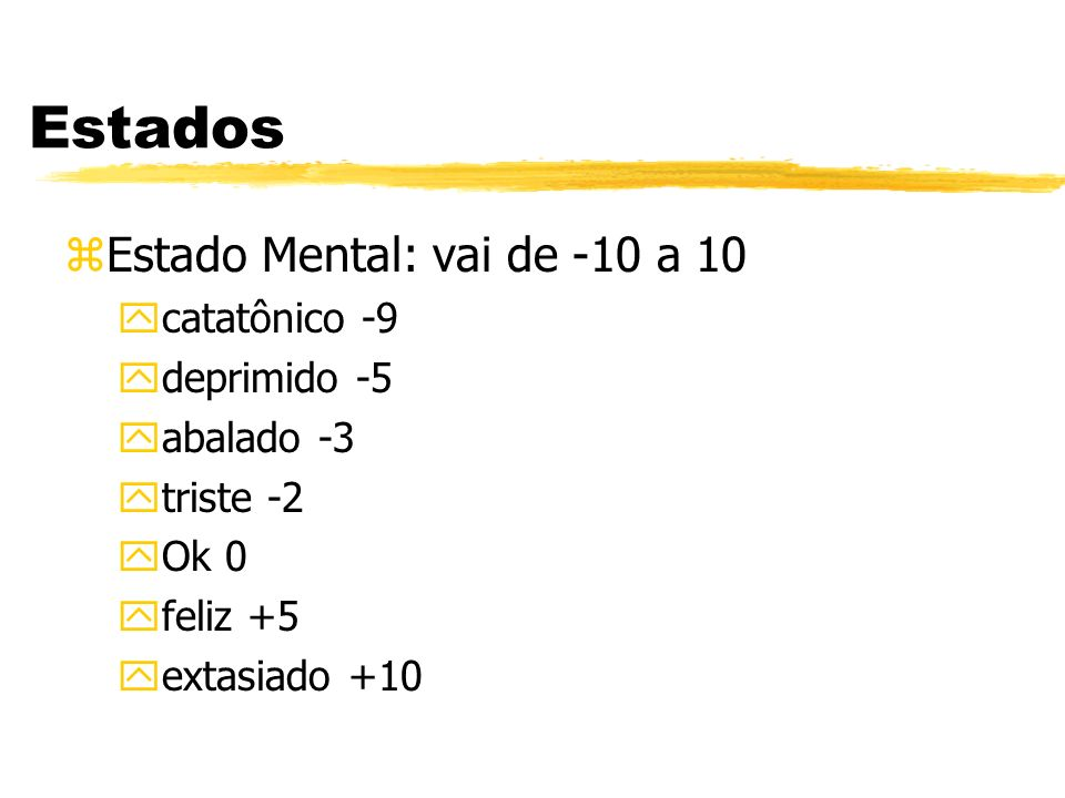 Estados Estado Mental: vai de -10 a 10 catatônico -9 deprimido -5
