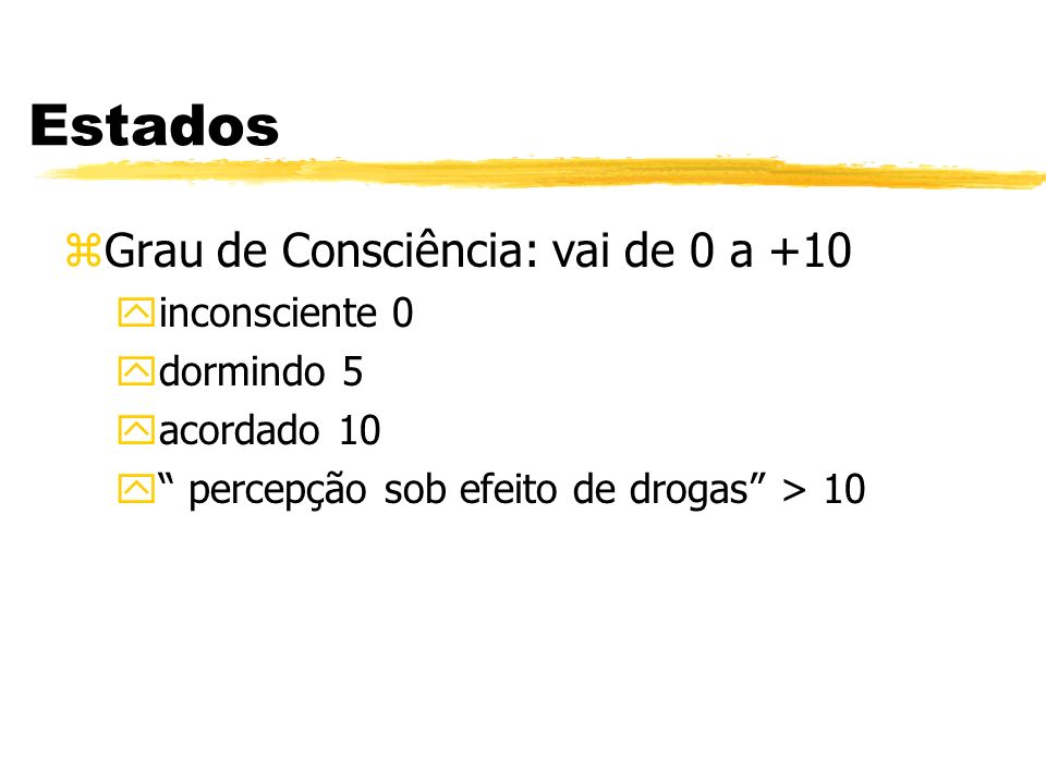 Estados Grau de Consciência: vai de 0 a +10 inconsciente 0 dormindo 5