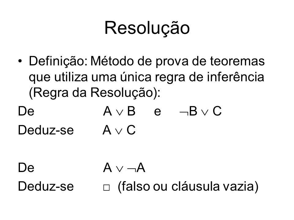 ResoluçãoDefinição: Método de prova de teoremas que utiliza uma única regra de inferência (Regra da Resolução):