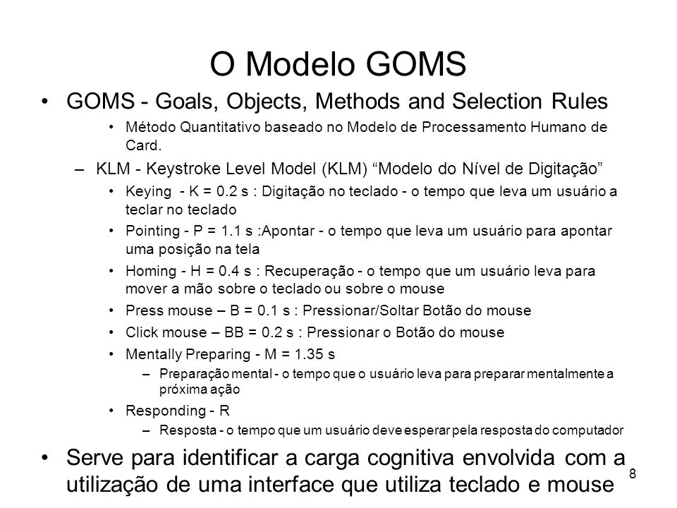 O Modelo GOMS GOMS - Goals, Objects, Methods and Selection Rules