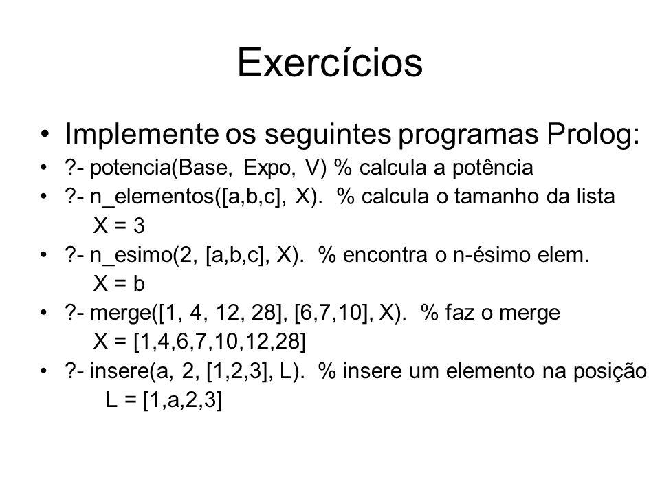 Exercícios Implemente os seguintes programas Prolog: