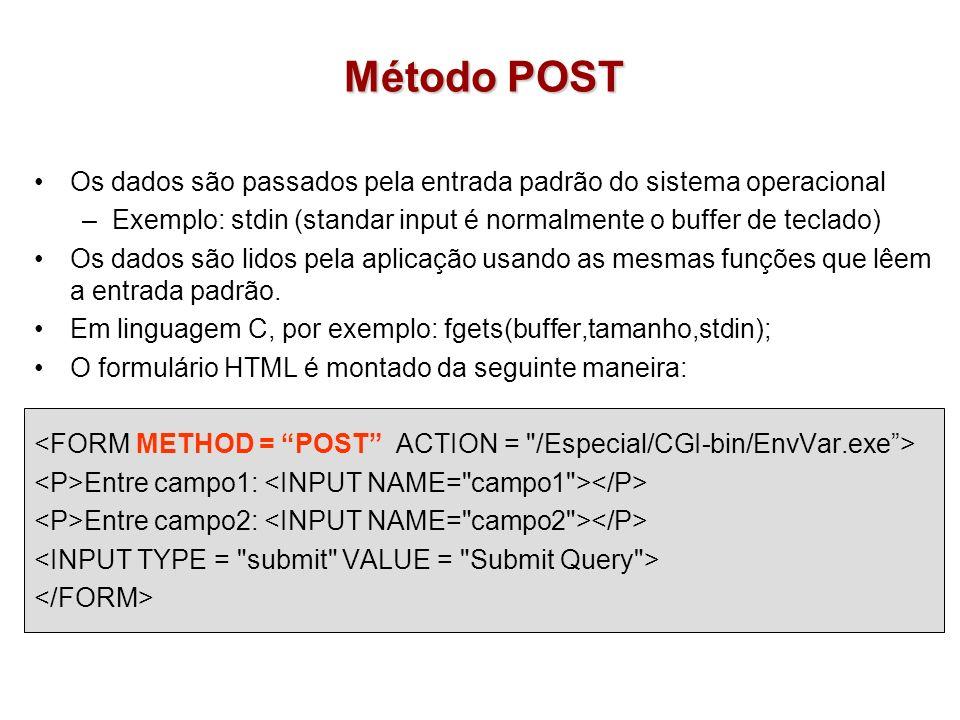Método POST Os dados são passados pela entrada padrão do sistema operacional. Exemplo: stdin (standar input é normalmente o buffer de teclado)