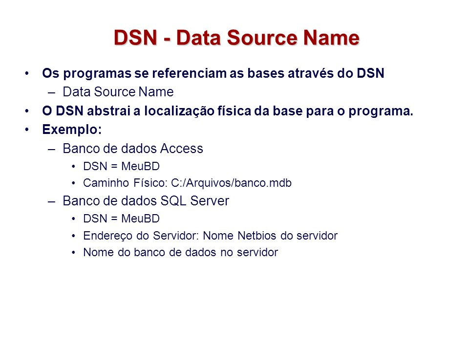 DSN - Data Source Name Os programas se referenciam as bases através do DSN. Data Source Name.