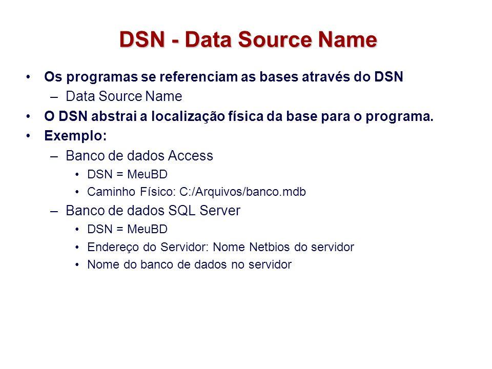 DSN - Data Source NameOs programas se referenciam as bases através do DSN. Data Source Name.