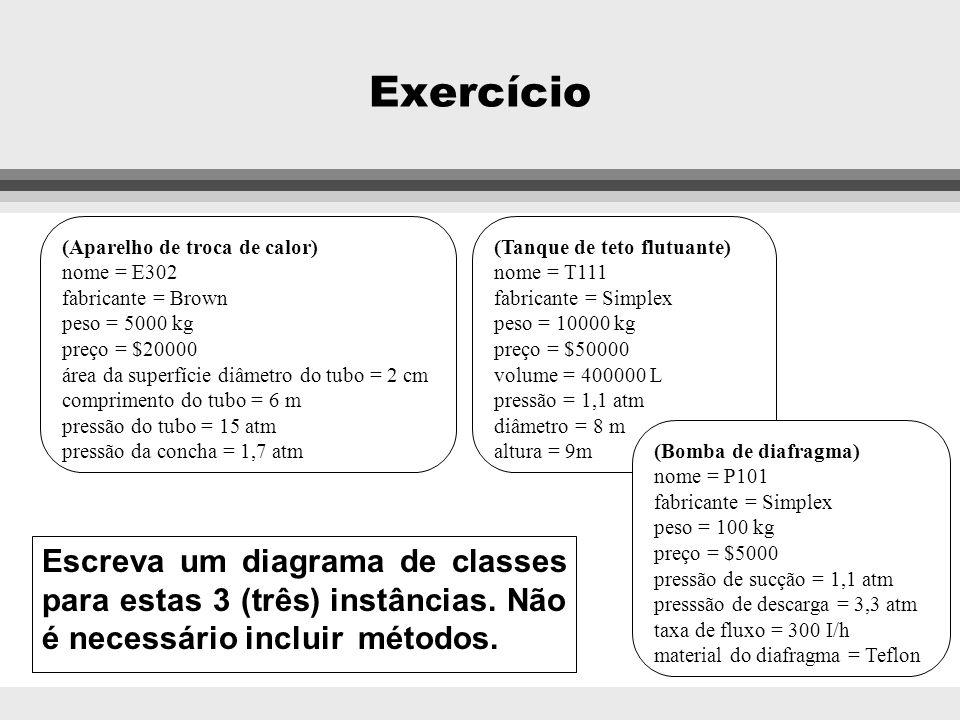 Exercício(Aparelho de troca de calor) nome = E302. fabricante = Brown. peso = 5000 kg. preço = $20000.