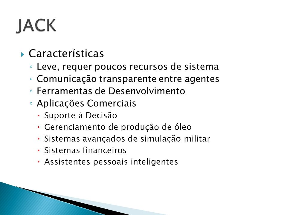 JACK Características Leve, requer poucos recursos de sistema