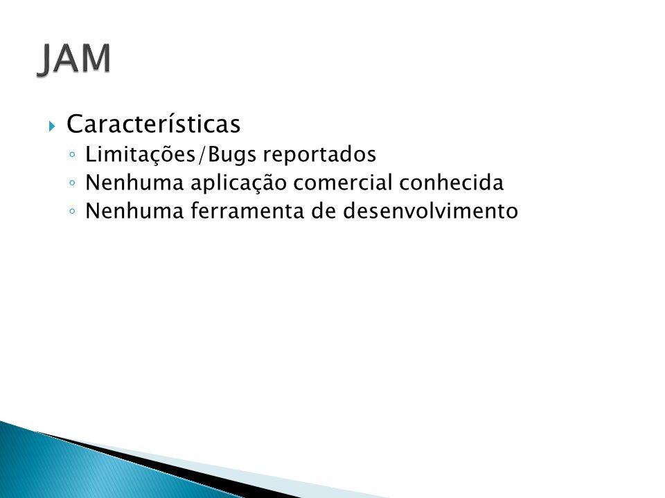JAM Características Limitações/Bugs reportados