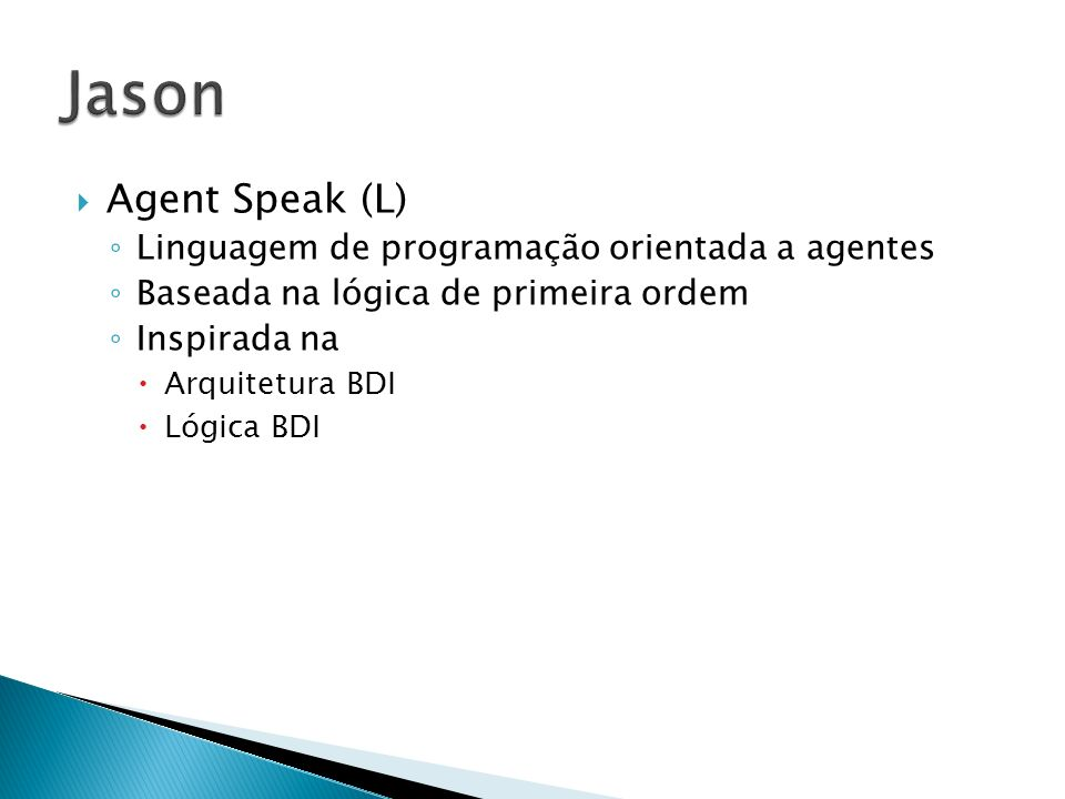 Jason Agent Speak (L) Linguagem de programação orientada a agentes