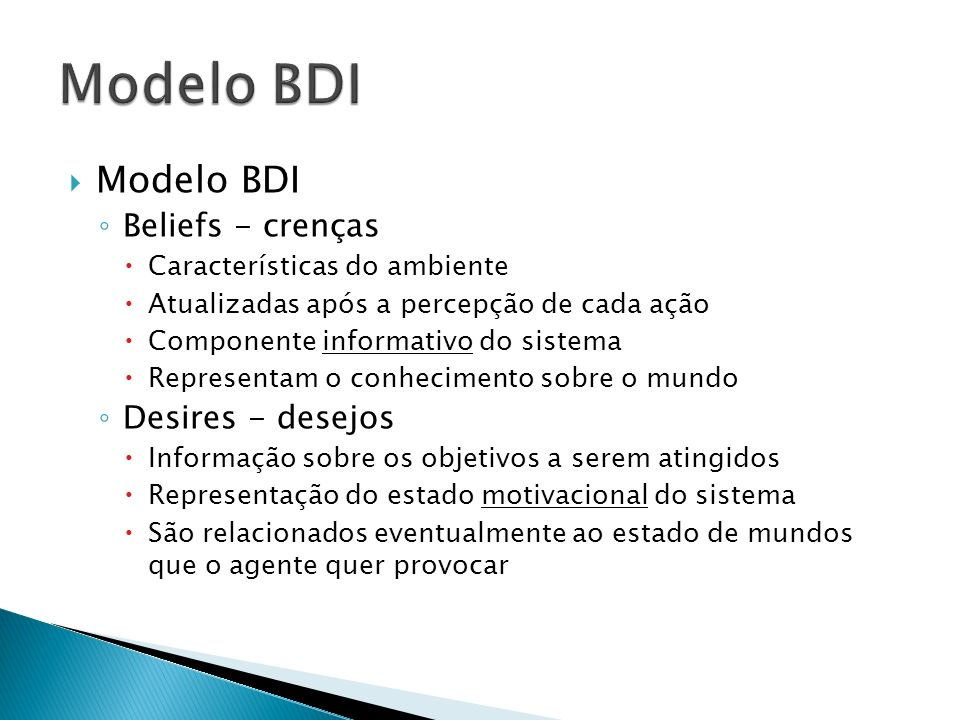 Modelo BDI Modelo BDI Beliefs - crenças Desires - desejos