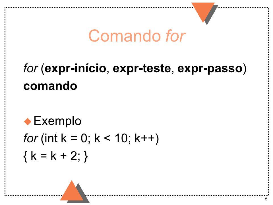 Comando for for (expr-início, expr-teste, expr-passo) comando Exemplo