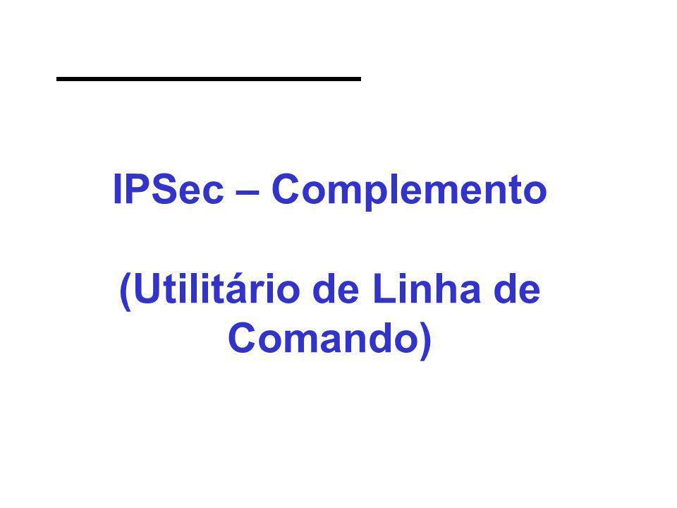 IPSec – Complemento (Utilitário de Linha de Comando)