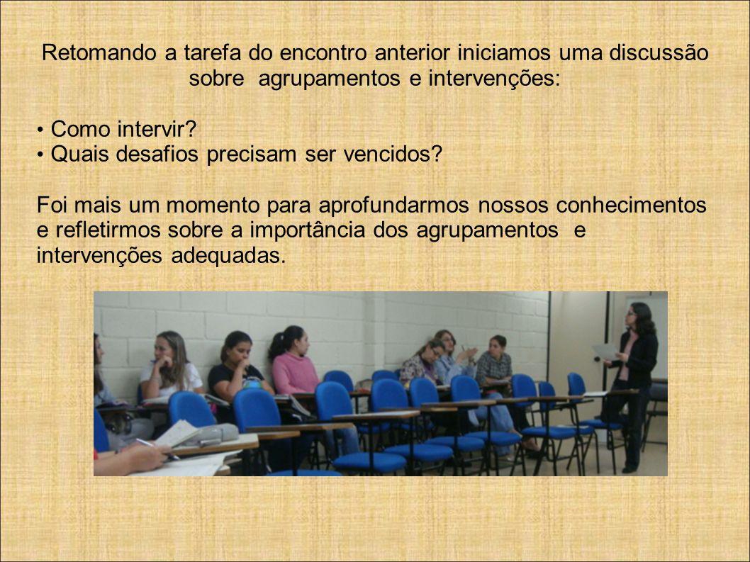 Retomando a tarefa do encontro anterior iniciamos uma discussão sobre agrupamentos e intervenções: