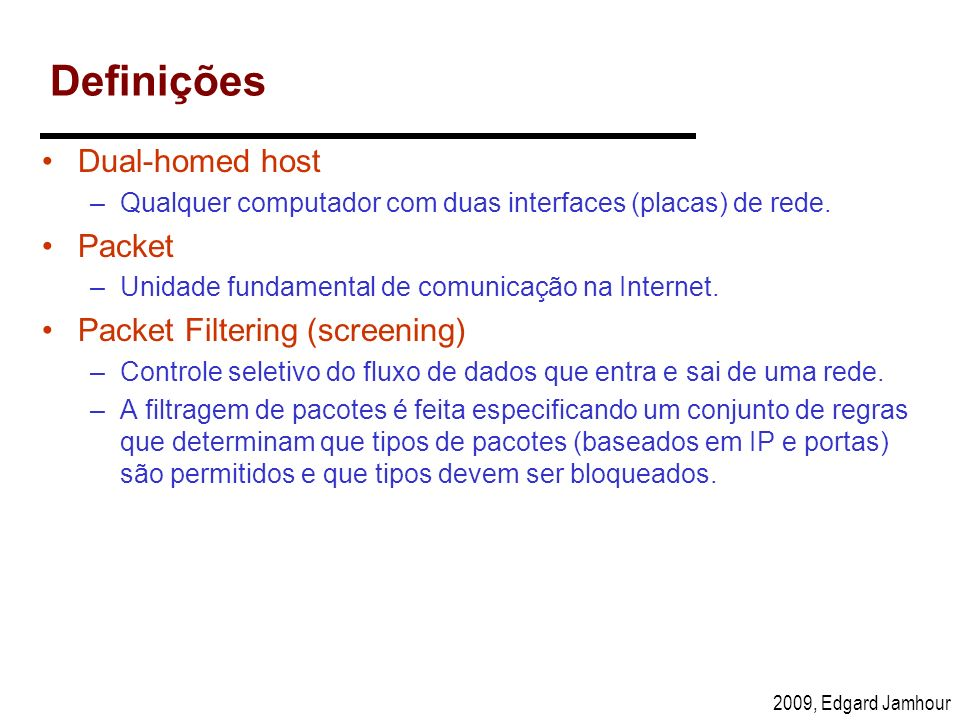 Definições Dual-homed host Packet Packet Filtering (screening)