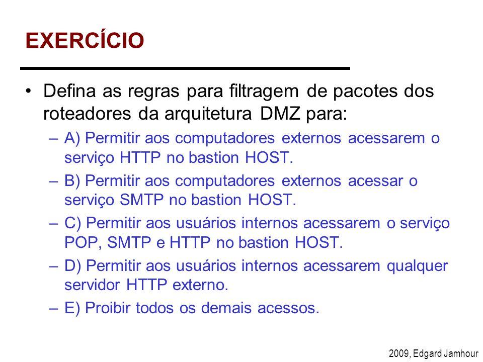 EXERCÍCIO Defina as regras para filtragem de pacotes dos roteadores da arquitetura DMZ para: