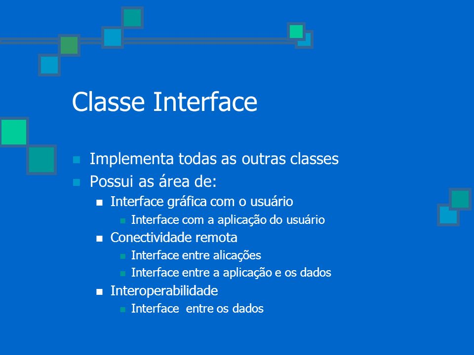 Classe Interface Implementa todas as outras classes Possui as área de: