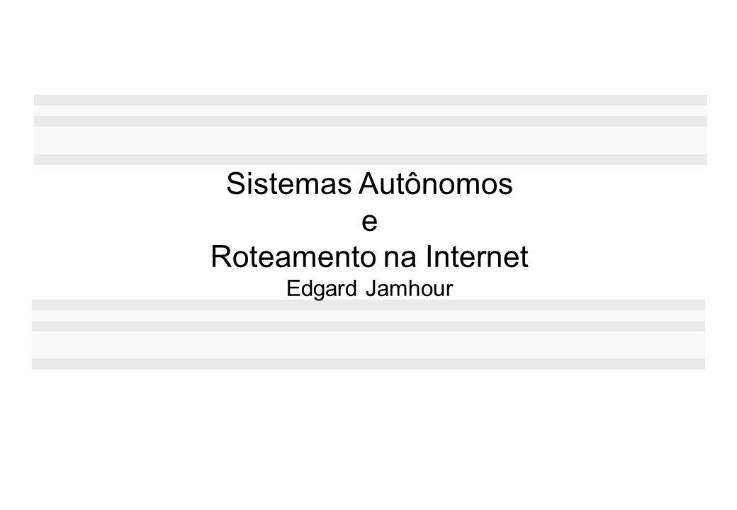 Sistemas Autônomos e Roteamento na Internet Edgard Jamhour