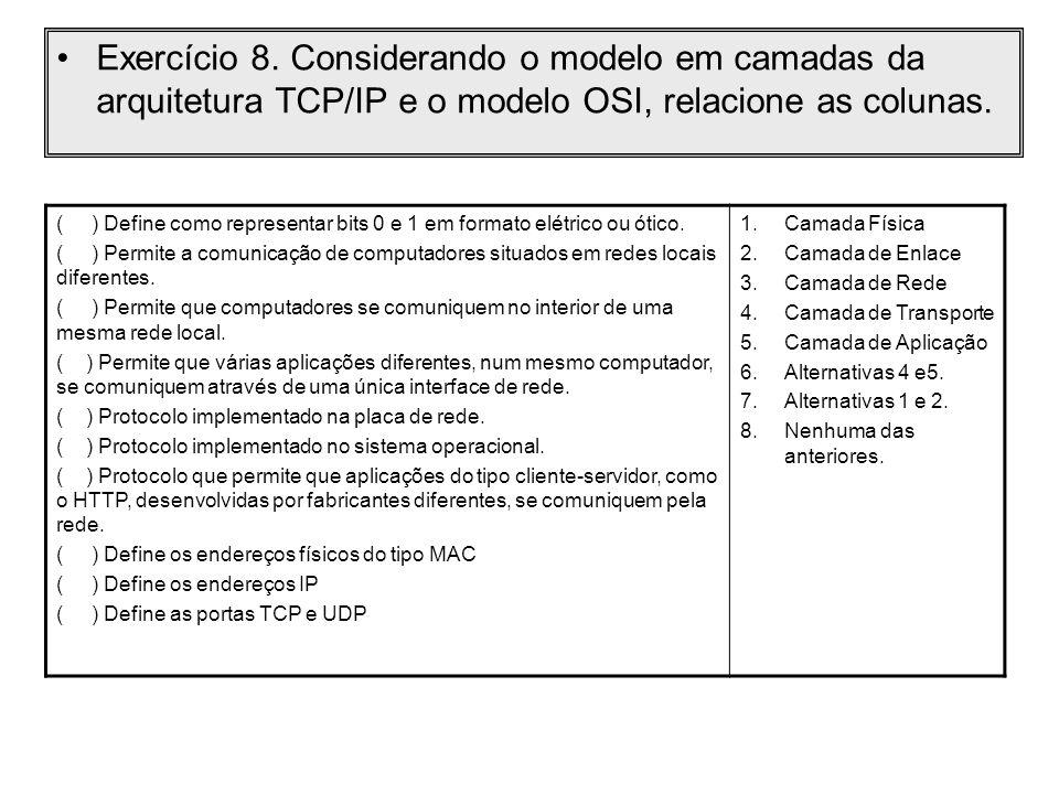 Exercício 8. Considerando o modelo em camadas da arquitetura TCP/IP e o modelo OSI, relacione as colunas.