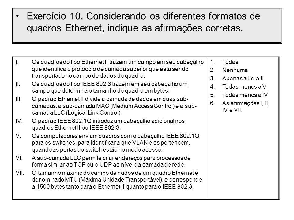 Exercício 10. Considerando os diferentes formatos de quadros Ethernet, indique as afirmações corretas.