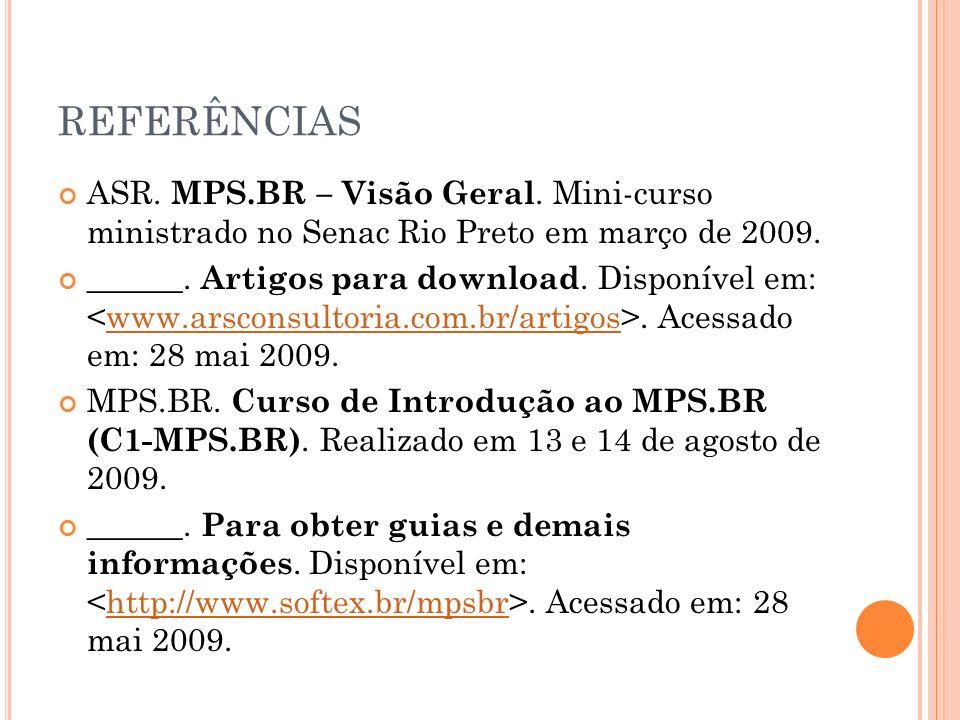REFERÊNCIAS ASR. MPS.BR – Visão Geral. Mini-curso ministrado no Senac Rio Preto em março de 2009.
