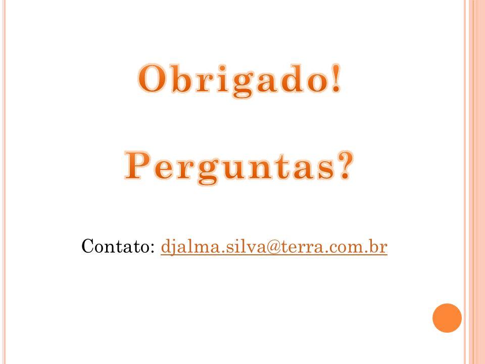 Obrigado! Perguntas Contato: djalma.silva@terra.com.br