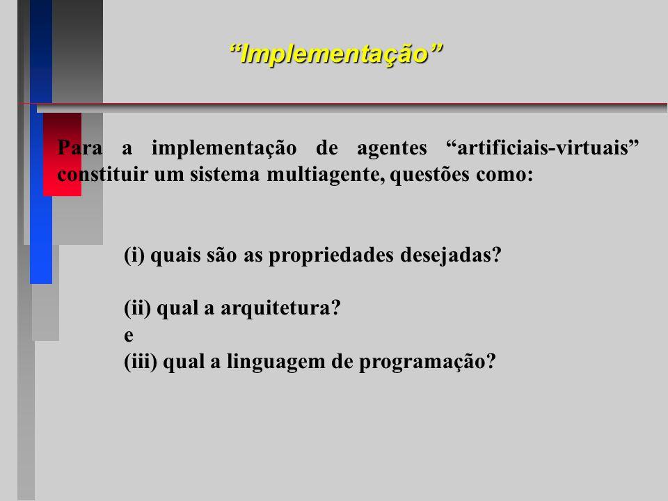 Implementação Para a implementação de agentes artificiais-virtuais constituir um sistema multiagente, questões como: