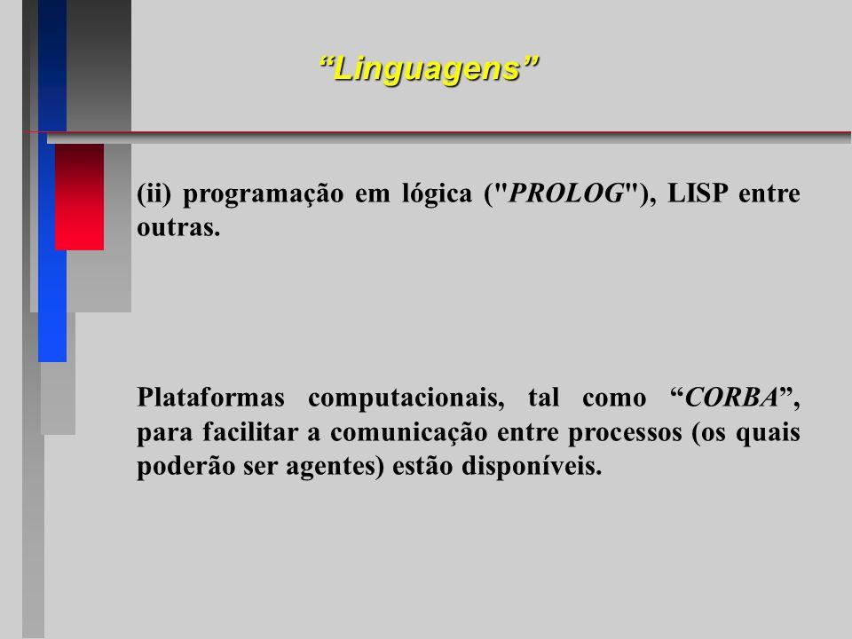 Linguagens (ii) programação em lógica ( PROLOG ), LISP entre outras.
