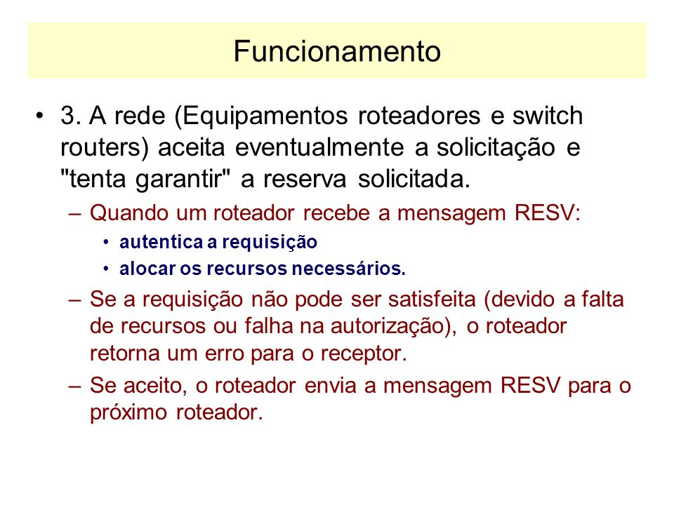 Funcionamento 3. A rede (Equipamentos roteadores e switch routers) aceita eventualmente a solicitação e tenta garantir a reserva solicitada.