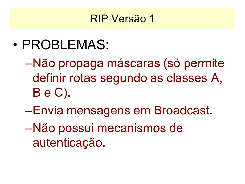 RIP Versão 1 PROBLEMAS: Não propaga máscaras (só permite definir rotas segundo as classes A, B e C).