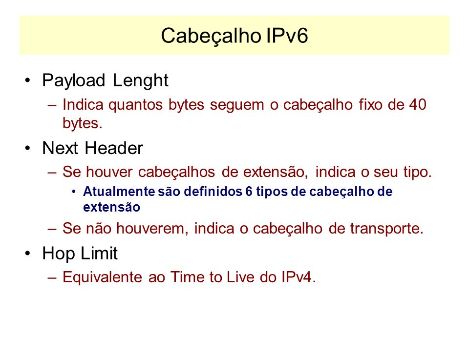 Cabeçalho IPv6 Payload Lenght Next Header Hop Limit