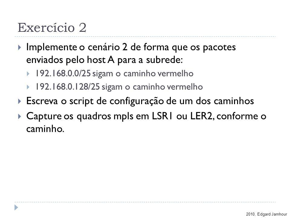 Exercício 2Implemente o cenário 2 de forma que os pacotes enviados pelo host A para a subrede: 192.168.0.0/25 sigam o caminho vermelho.