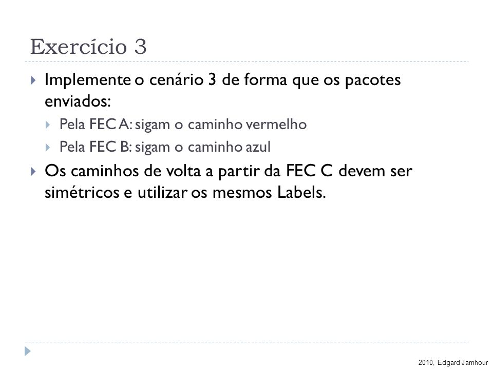 Exercício 3 Implemente o cenário 3 de forma que os pacotes enviados: