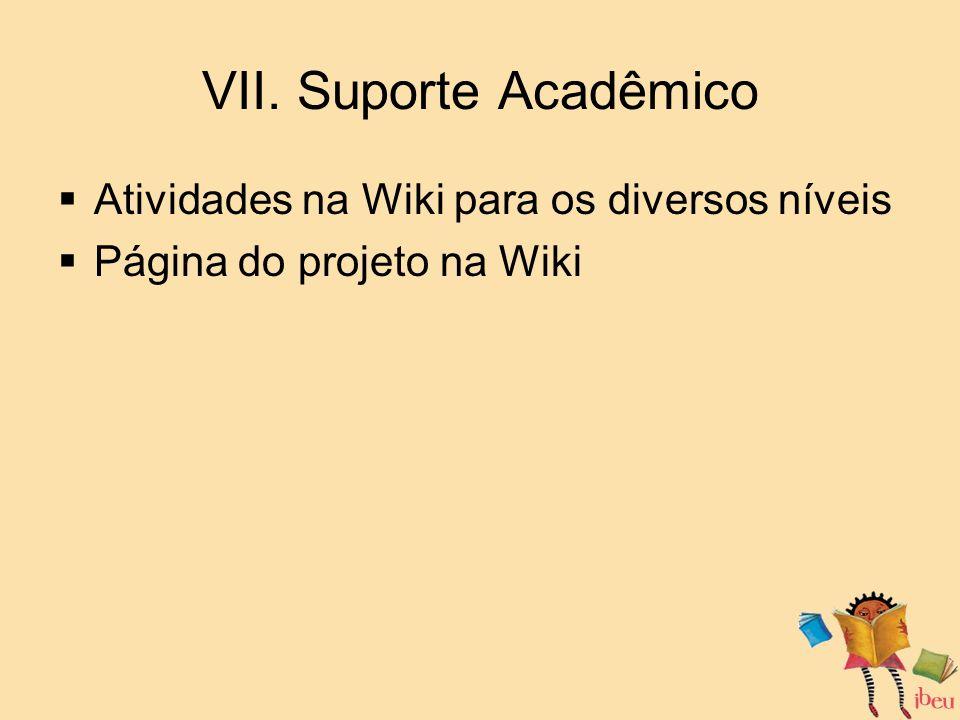 VII. Suporte Acadêmico Atividades na Wiki para os diversos níveis
