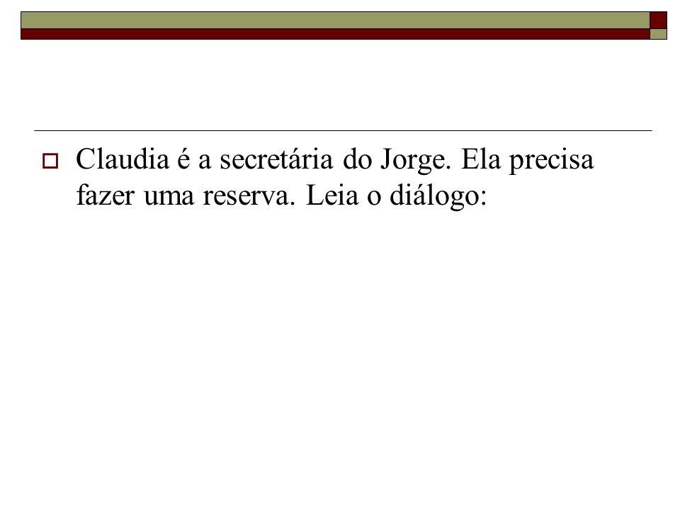 Claudia é a secretária do Jorge. Ela precisa fazer uma reserva