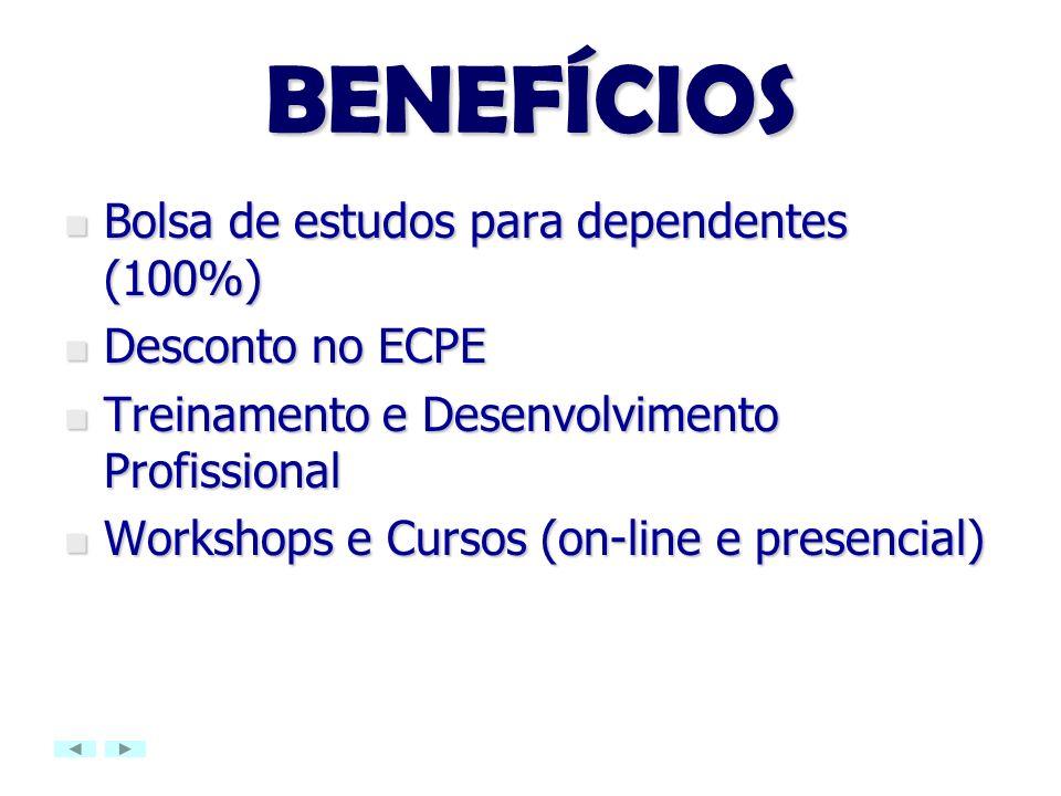 BENEFÍCIOS Bolsa de estudos para dependentes (100%) Desconto no ECPE