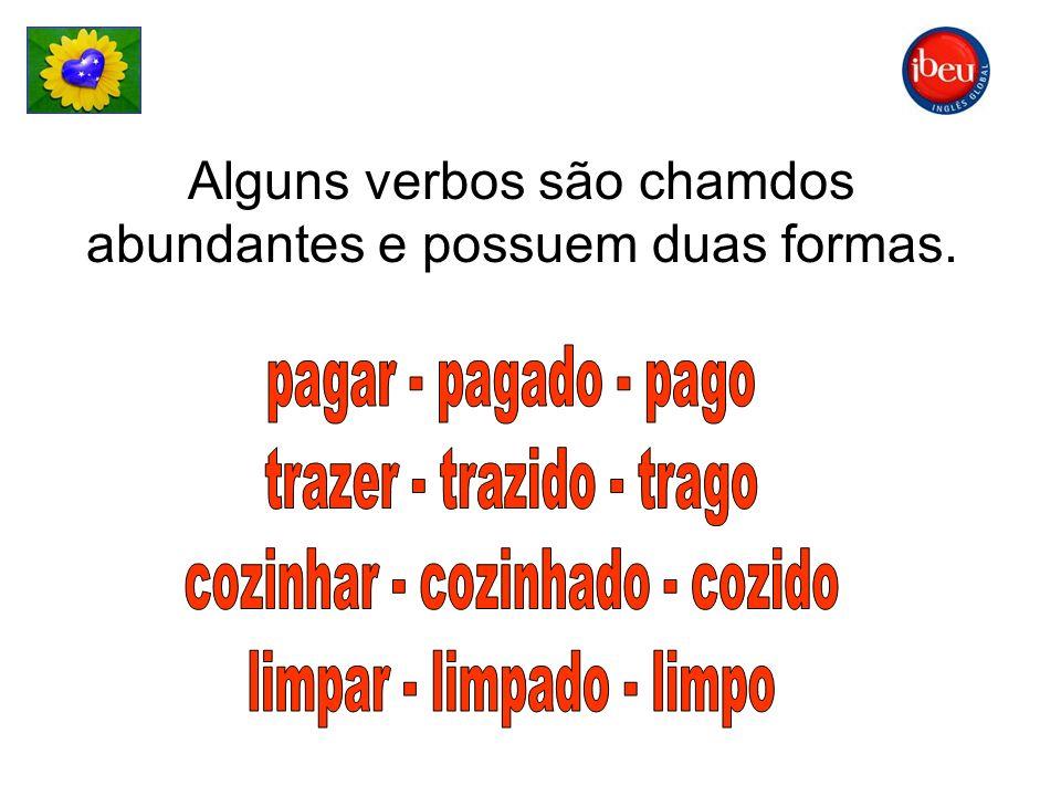 Alguns verbos são chamdos abundantes e possuem duas formas.