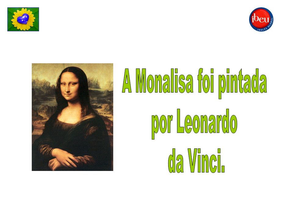 A Monalisa foi pintada por Leonardo da Vinci.